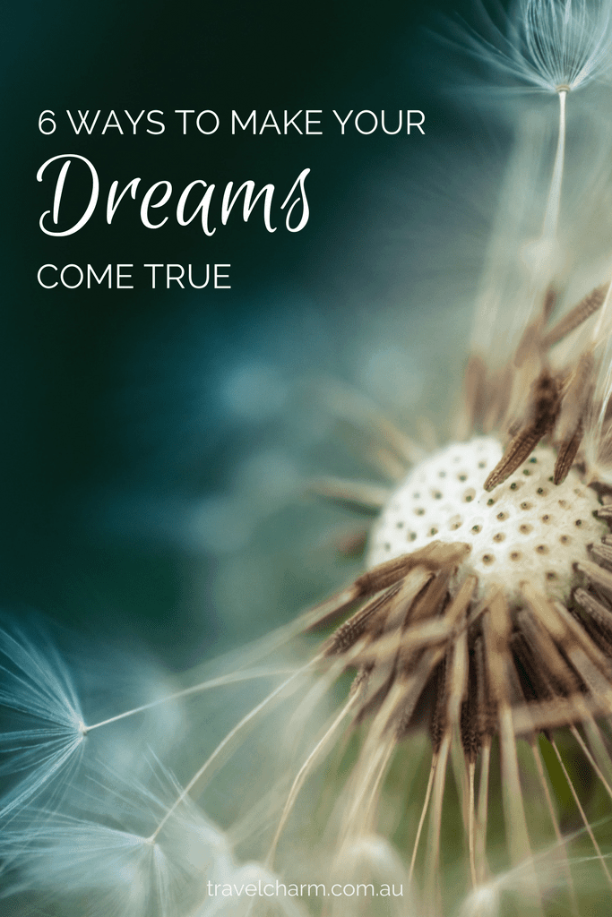 6 Ways To Make Sure Your Dreams Come True